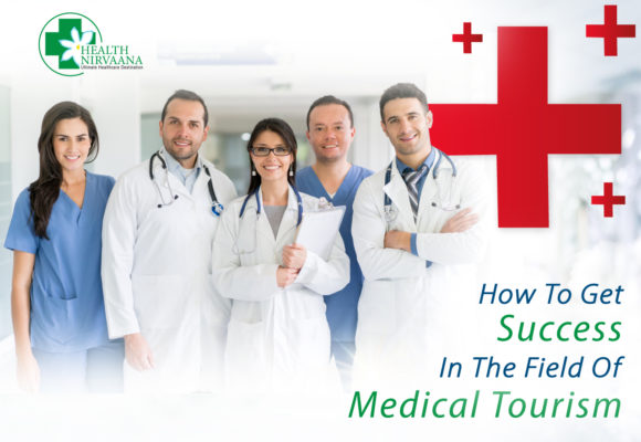 How To Get Success In The Field Of Medical Tourism