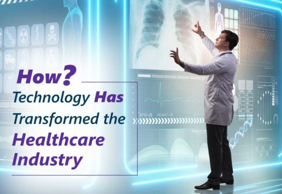 How Technology Has Transformed the Healthcare Industry